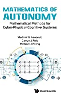 Mathematics Of Autonomy: Mathematical Methods For Cyber-physical-cognitive Systems Front Cover