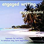 Engaged Writing: Hypnosis for writers; to enhance long term inspiration | Maggie Dubris