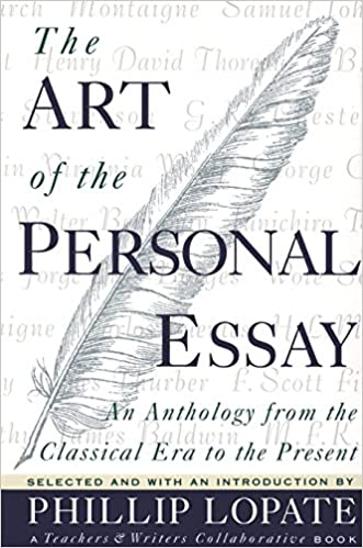 amazoncom the art of the personal essay an anthology from the  amazoncom the art of the personal essay an anthology from the classical  era to the present  phillip lopate books