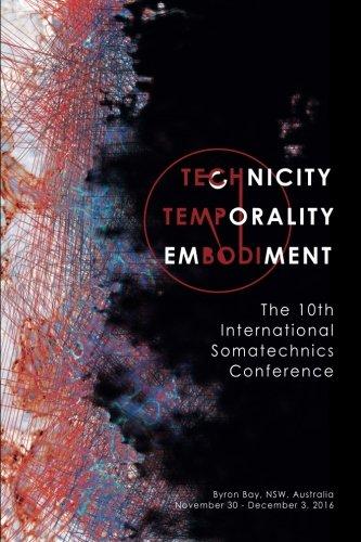 Technicity Temporality Embodiment: The 10th International Somatechnics Conference