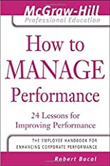 How to Manage Performance : 24 Lessons for Improving Performance (The McGraw-Hill Professional Education Series) by Robert Bacal (2004-01-07) Mass Market Paperback