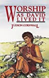Worship As David Lived It, Judson Cornwall, 1560437006