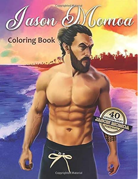 Jason Momoa Coloring Book: 40 Amazing Sexy Jason ...