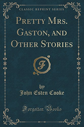 Pretty Mrs. Gaston, and Other Stories (Classic Reprint)