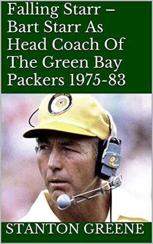 (Falling Starr - Bart Starr As Head Coach Of The Green Bay Packers 1975-83)