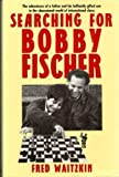 img - for Searching for Bobby Fischer . The Adventures Of A Father And His Brilliantly Gifted Son In The Obsessional World Of International Chess by Fred Waitzkin (1989-03-05) book / textbook / text book