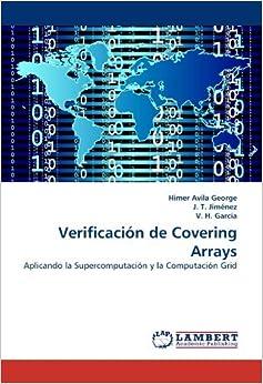 Verificaci?3n de Covering Arrays: Aplicando la Supercomputaci?3n y la Computaci?3n Grid by Himer Avila George (2010-09-10)