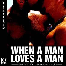 When a Man Loves a Man: A Collection of Gay Erotica Audiobook by Lucas Steele (editor) Narrated by Alex LeGrand, Jim Bowie