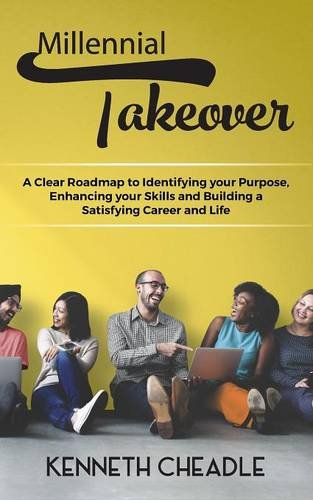 Download Millennial Takeover: A Clear Roadmap to Identifying Your Purpose, Enhancing your Skills and Building a Satisfying Career and Life ebook