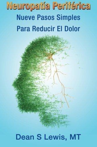 Neuropatia Periferica: Nueve Pasos Simples Para Reducir El Dolor (Spanish Edition) by Dean S Lewis - Mall Paso Stores El