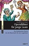 Opernführer für junge Leute: Die beliebtesten Opern von der Barockzeit bis zur Gegenwart (Serie Musik)