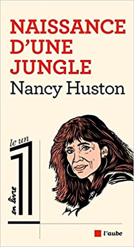 Nancy Huston - Naissance d'une jungle sur Bookys