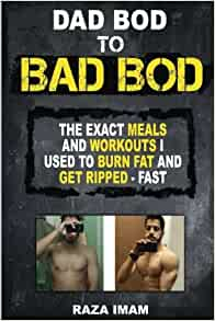 Dad Bod to Bad Bod: The EXACT Diet and Workout I Used to ...