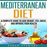 Mediterranean Diet: A Complete Guide to Lose Weight, Feel Great, and Improve Your Health  | Sarah Stewart