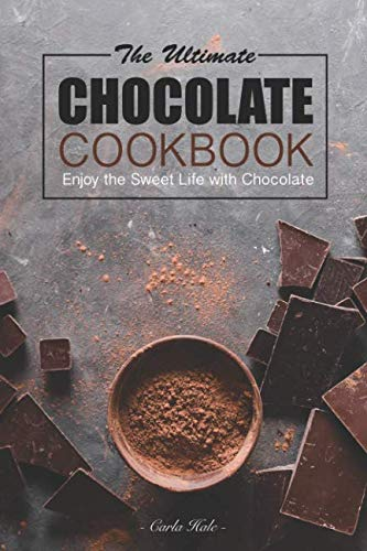 The Ultimate Chocolate Cookbook: Enjoy the Sweet Life with Chocolate by Carla Hale