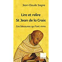Lire et relire St Jean de la Croix: Ces blessures qui font vivre