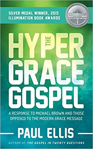 Read online The Hyper-Grace Gospel: A Response to Michael Brown and Those Opposed to the Modern Grace Message PDF, azw (Kindle), ePub, doc, mobi