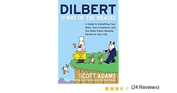 Dilbert and the Way of the Weasel: A Guide to Outwitting Your Boss