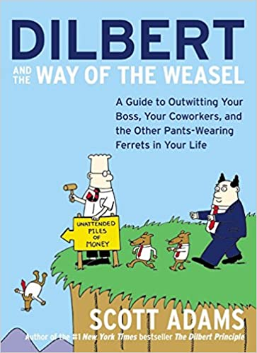 dilbert and the way of the weasel a guide to outwitting your boss
