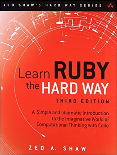 Learn Ruby the Hard Way: A Simple and Idiomatic Introduction to the Imaginative World Of Computational Thinking with Code Zed Shaws Hard Way: Amazon.es: ...