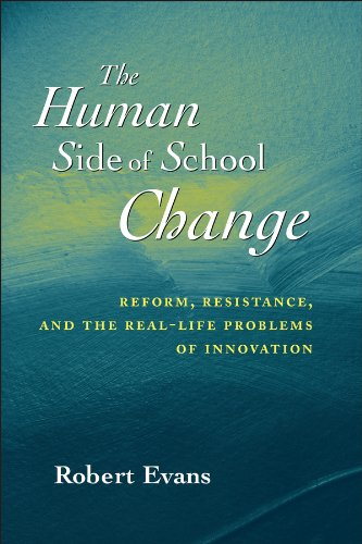 The Human Side of School Change: Reform, Resistance, and the Real-Life Problems of Innovation (Of Green The Life Side)