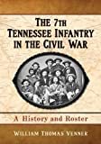 img - for The 7th Tennessee Infantry in the Civil War: A History and Roster by William Thomas Venner (2013-07-03) book / textbook / text book