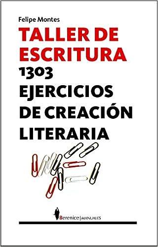 Taller de escritura: 1303 ejercicios de literatura creativa: Amazon.es: Felipe Montes: Libros