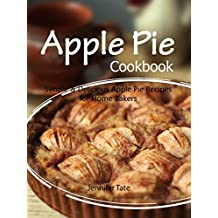 Apple Pie Cookbook: Simple & Delicious Apple Pie Recipes for Home Bakers