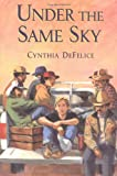 Under the Same Sky, Cynthia C. DeFelice, 0374380325