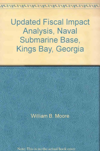 - Updated Fiscal Impact Analysis for the Naval Submarine Base, Kings Bay, Georgia. Technical Appendices