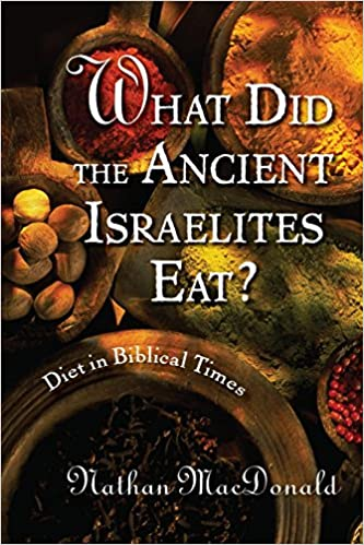 Diet in Biblical Times What Did the Ancient Israelites Eat?
