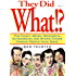 They Did What!?: The Funny, Weird, Wonderful, Outrageous, and Stupid Things Famous People Have Done