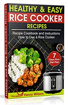 Healthy and Easy Rice Cooker Recipes for Two: Best Whole Food Rice Cooker Recipe Cookbook and Instructions How to Use a Rice Cooker (+ Weight Loss Rice Recipe, 7 days Rice Diet Plan)