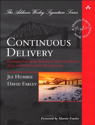 Continuous Delivery: Reliable Software Releases through Build, Test, and Deployment Automation (Adobe Reader) (Addison-Wesley Signature Series (Fowler)) (Continuous Integration Best Practices)