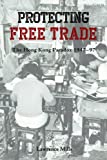 Protecting Free Trade : The Hong Kong Paradox, 1947-97, Mills, Lawrence W. R., 9888083988