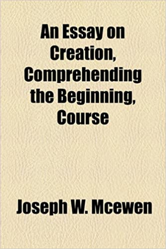 Book An Essay on Creation, Comprehending the Beginning, Course