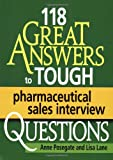 118 Great Answers to Tough Pharmaceutical Sales Interview Questions, Lisa Lane and Anne Posegate, 0971778566