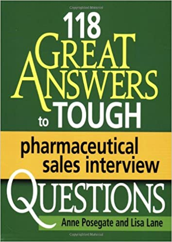 118 great answers to tough pharmaceutical sales interview questions anne posegate lisa lane 9780971778566 amazoncom books
