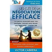 Les Clés de la Négociation Efficace + **BONUS: Formation vidéo exclusive & plan d'action à télécharger**: Les points essentiels avec des exemples concrets ... de Vente Edition t. 1) (French Edition)