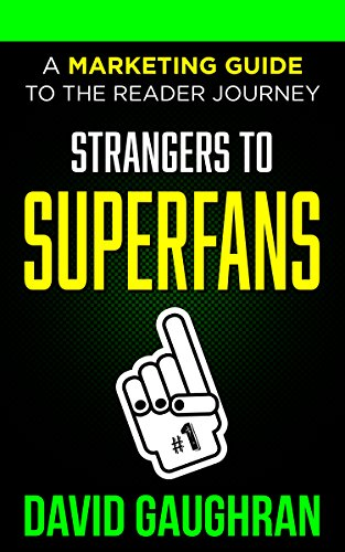 Strangers To Superfans: A Marketing Guide to the Reader Journey (Let's Get Publishing Book 2) by [Gaughran, David]