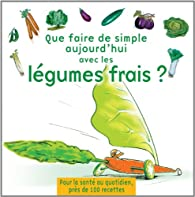 Que faire de simple aujourd'hui avec les légumes frais ? par Arnold Weislo