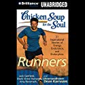 Chicken Soup for the Soul: Runners - 31 Stories on Starting Out, Running Therapy and Camaraderie Audiobook by Mark Victor Hansen, Amy Newmark, Dean Karnazes, Christina Traister, Dan John Miller, Jack Canfield Narrated by Christina Traister, Dan John Miller
