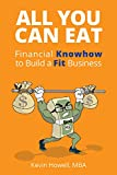 All You Can Eat : Financial Knowhow to Build a Fit Business (Series )