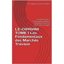 LE-CIPRIANI TOME 1 Les Fondamentaux des Marchés Travaux: la maîtrise de la commande publique  MANUELS  Cours et QCM avec Corrigés (French Edition)