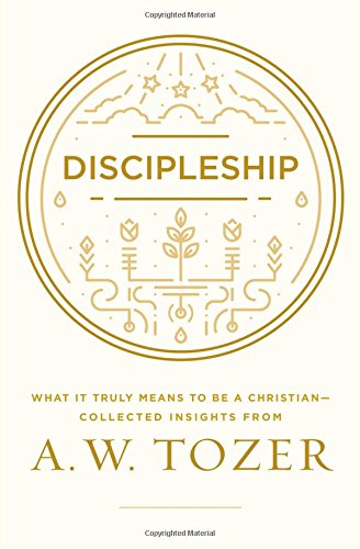 Discipleship: What It Truly Means to Be a Christian--Collected Insights from A. W. Tozer pdf epub
