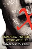 Underdog Freddie Sparks Genius, Elizabeth Ruth Rainn, 1456049127