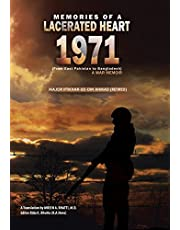 Memories of a Lacerated Heart (1971): A War Memoir (From East Pakistan to Bangladesh)