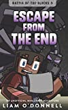 Escape from the End: An Unofficial Minecraft Adventure for children ages 8 - 14 (Battle of the Blocks) (Volume 3)