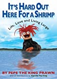 It's Hard Out Here For a Shrimp: Life, Love & Living Large