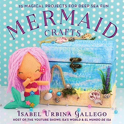 Mermaid Crafts: 25 Magical Projects for Deep Sea Fun (English Edition)